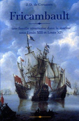 Fricambault. : Une famille nivernaise dans la marine sous Louis XIII et Louis XIV