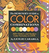 The Designer's Guide to Color Combinations by Leslie Cabarga (1999-03-15)