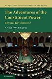 The Adventures of the Constituent Power: Beyond Revolutions? (Comparative Constitutional Law and Policy)