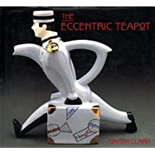 The Eccentric Teapot: Four Hundred Years of Invention by Garth Clark (1989-10-07)