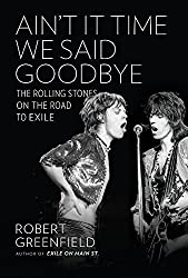 Ain't It Time We Said Goodbye: The Rolling Stones on the Road to Exile by Greenfield, Robert (2014) Hardcover