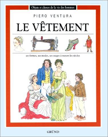 LE VETEMENT. : Ses formes, ses modes, ses usages à travers les siècles