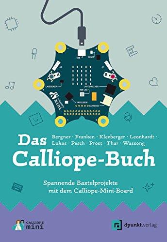 Das Calliope-Buch: Spannende Bastelprojekte mit dem Calliope-Mini-Board