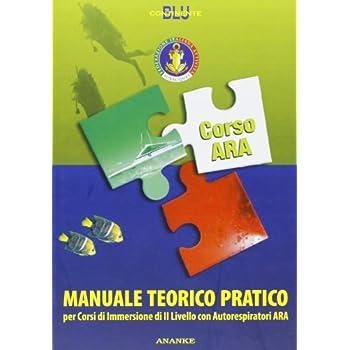 Manuale Teorico Pratico Corso Ara. Per Corsi Di Immersione Di Livello Ii Con Autorespiratori Ara