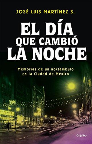 El día que cambió la noche: Memorias de un noctámbulo en la Ciudad de México por José Luis Martínez