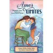 Amor y Limites: UNA Guia Para Ser Padres Creativos
