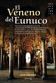 El veneno del Eunuco: Una carta interceptada revela una conspiración: el califa al-Hakam II debe morir. El eunuco Yasir, gran oficial de la ... en la Córdoba de 972. par Juan Kresdez