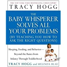 The Baby Whisperer Solves All Your Problems (by Teaching You How to Ask the Right Questions): Sleeping, Feeding, and Behavior--Beyond the Basics from Infancy Through Toddlerhood by Hogg, Tracy, Blau, Melinda (2005) Hardcover