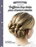Coiffures trop belles pour cheveux rebelles: 26 tutos pour tout type de cheveux...