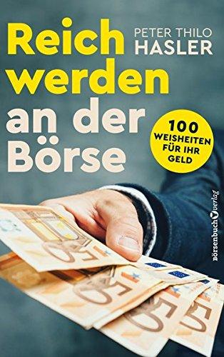 Reich werden an der Börse: 100 Weisheiten für Ihr Geld