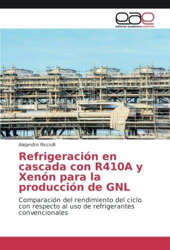 Refrigeración en cascada con R410A y Xenón para la producción de GNL: Comparación del rendimiento del ciclo con respecto al uso de refrigerantes convencionales por Alejandro Ricciulli