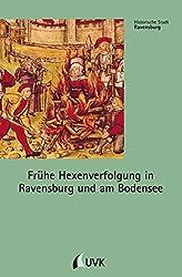 Frühe Hexenverfolgung in Ravensburg und am Bodensee. 2. Auflage (Historische Stadt Ravensburg)
