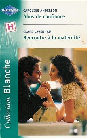 Abus de confiance suivi par Rencontre à la maternité : Collection : Harlequin collection blanche n° 637
