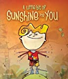 A Little Bit of Sunshine for You (Little Books for Big Kids)