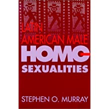 Latin American Male Homosexualities by Stephen O. Murray (1995-10-01)