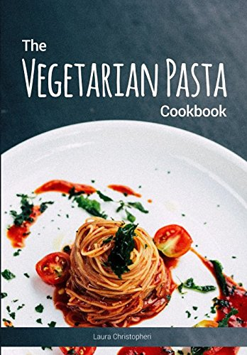 The Vegetarian Pasta Cookbook: Delicious pasta dishes and sauce recipes without meat or fish