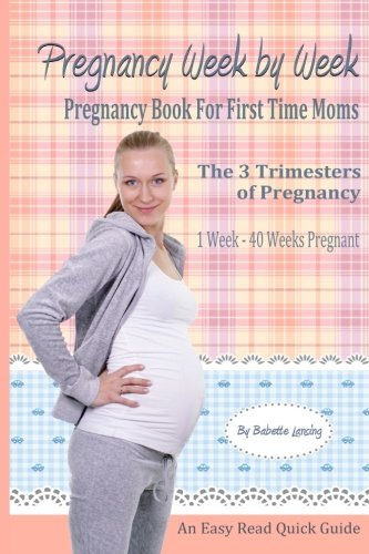 Pregnancy Week By Week: Pregnancy Book For First Time Moms: Volume 1 (Pregnancy Books)