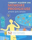 Comment acquérir une mémoire prodigieuse : 52 moyens reconnus pour muscler votre mémoire