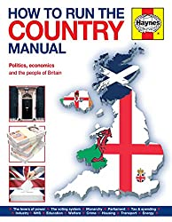 How to Run the Country Manual: Politics, Economics and the people of Britain (Haynes Manual)