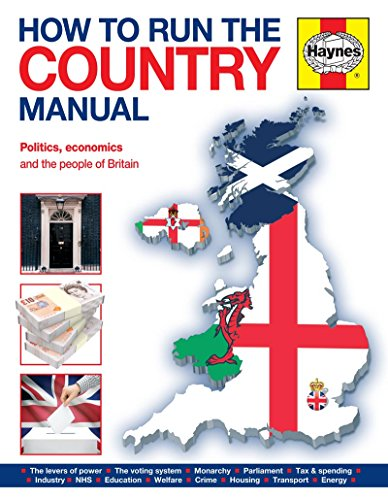 how-to-run-the-country-manual-politics-economics-and-the-people-of-britain-haynes-manual