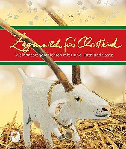 Preisvergleich Produktbild Ziegenmilch für´s Christkind: Weihnachtsgeschichten mit Hund, Katz' und Spatz