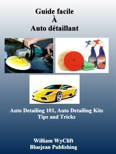 Guide facile à Auto Detailing- Auto détaillant 101, conseils, matériel, Kits et produits
