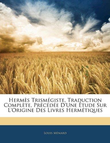 Hermes Trismegiste, Traduction Complete, Precedee D'Une Etude Sur L'Origine Des Livres Hermetiques
