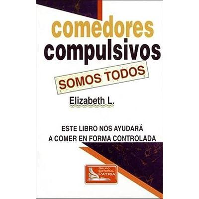 Download Comedores Compulsivos Somos Todos: Este Libro Nos ...