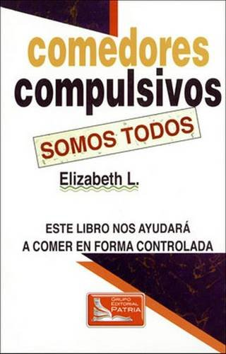 Comedores Compulsivos Somos Todos: Este Libro Nos Ayudara a ...