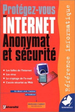 PROTEGEZ-VOUS SUR INTERNET. Anonymat et scurit