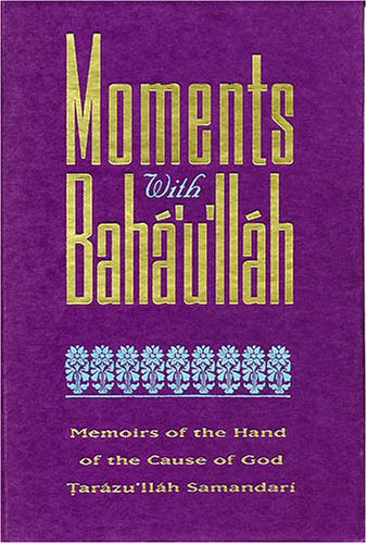 Moments with Baha Ullah: Memoirs of the Hand of the Cause of God Tarazu'llah Samandari por Tarazu'llah Samandari