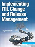 Implementing ITIL Change and Release Management by Larry Klosterboer (2008-12-11)