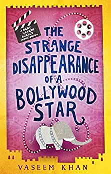 The Strange Disappearance of a Bollywood Star: Baby Ganesh Agency Book 3 by [Khan, Vaseem]