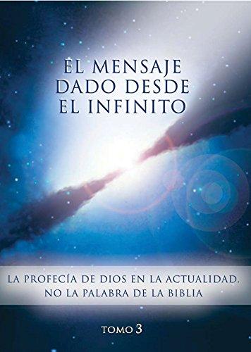 El mensaje dado desde el Infinito. Tomo 3: La profecía de Dios en la actualidad. No la palabra de la Biblia