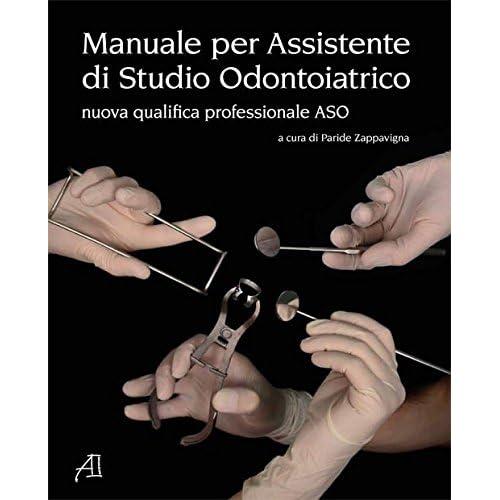 Manuale Per Assistente Di Studio Odontoiatrico. Nuova Qualifica Professionale Aso