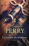 couloir des ténèbres (Le) | Perry, Anne (1938-....). Auteur