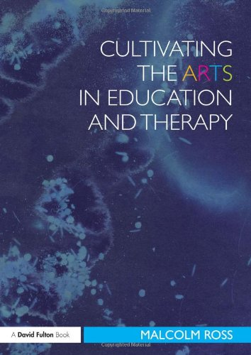 Cultivating the Arts in Education and Therapy (David Fulton Books)