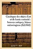 Image de Catalogue des objets d'art et de haute curiosité : bronzes antiques, bijoux mérovingiens, monnaies: et médailles antiques du Moyen âge et de la Re