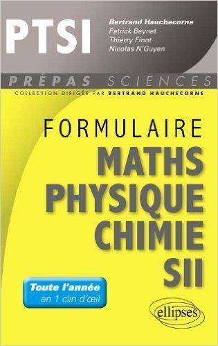 Formulaire Maths Physique Chimie SII PCSI PC de Bertrand Hauchecorne ,Patrick Beynet ,Stéphanie Calmettes ( 28 juillet 2015 )