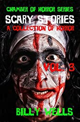 Scary Stories: A Collection of Horror- Volume 3 (Chamber of Horror Series Book 6)