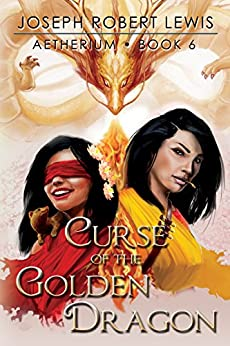 Aetherium, Book 6: Curse of the Golden Dragon (English Edition) di [Lewis, Joseph Robert]