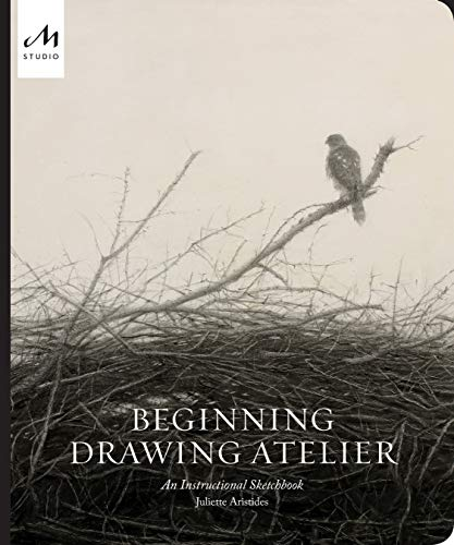 Beginning Drawing Atelier: An Instructional Sketchbook