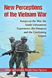 New Perceptions of the Vietnam War: Essays on the War, the South Vietnamese Experience, the Diaspora and the Continuing Impact by Nathalie Huynh Chau Nguyen (2014-11-28)