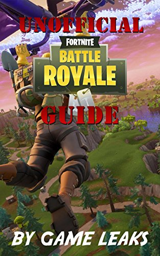 Fortnite Battle Royale Guide: The Unofficial Guide To Mastering Fortnite Battle Royale; Unseen Tactics, Hidden Chest and More (English Edition) por Game Leaks