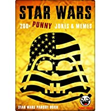 STAR WARS II: 200+ Funny Memes & Jokes (Star Wars parody book) + BIG FAT BONUS INSIDE (English Edition)