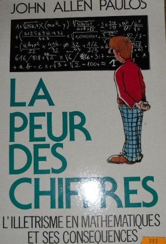 La peur des chiffres : L'illétrisme en mathématiques et ses conséquences par John Allen Paulos