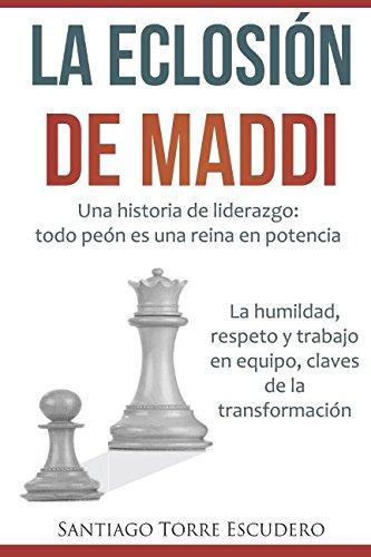 La eclosión de Maddi: Una historia de liderazgo: todo peón es una reina en potencia por Santiago Torre