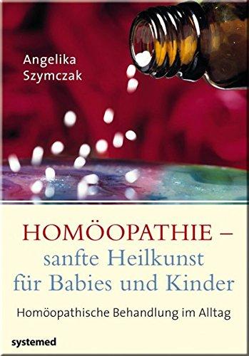 Homöopathie - sanfte Heilkunst für Babies und Kinder - Homöopathische Behandlung im Alltag