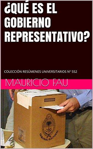 ¿QUÉ ES EL GOBIERNO REPRESENTATIVO?: COLECCIÓN RESÚMENES UNIVERSITARIOS Nº 552 por Mauricio Fau