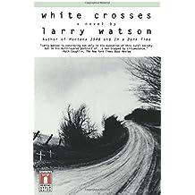 White Crosses by Larry Watson (1998-04-01)